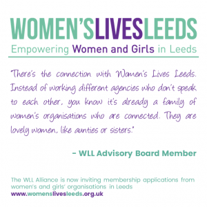 There's the connection with Women's Lives Leeds. Instead of working different agencies who don't speak to each other, you know it's already a family of women's organisations who are connected. They are lovely women, like aunties or sisters.