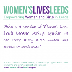 Asha is a member of Women's Lives Leeds because working together we can reach many more women and achieve so much more.